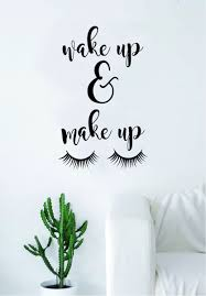 Wake Up And Make Up Quote Wall Decal Sticker Room Art Vinyl Beautiful Cute Decor Eyelashes Lashes Vanity Mua Wall Decal Sticker Wall Quotes Decals Wall Decals