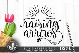 Raising Arrows Svg Dxf Png Eps Psalm 127 3 5 Theblackcatprints