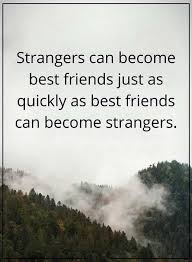 funny friends quotes strangers can become best friends need to