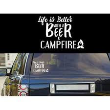 Amazon Com Life Is Better With Beer Campfire Camping Decal Vinyl Sticker Cars Trucks Vans Walls Laptop White 5 5 X 4 In Duc108 Kitchen Dining