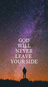 do you believe god will never leave your side daily quotes