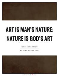 art is man s nature nature is god s art picture quotes