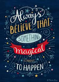 always believe that something magical is about to happen quote