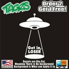 Ufo Get In Loser Funny Diecut Vinyl Window Decal Sticker Car Truck Suv Jdm Ebay