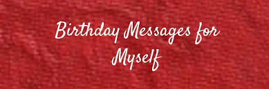 birthday messages for myself self birthday wishes in weds