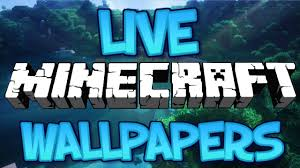 how to get a live minecraft wallpaper