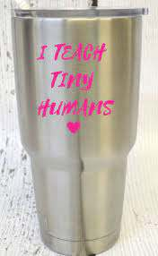 I Teach Tiny Humans Vinyl Decal For Tumbler Intense Design