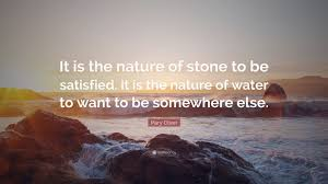 """mary oliver quote """"it is the nature of stone to be satisfied it"""