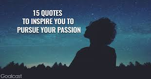 quotes to inspire you to pursue your passion goalcast