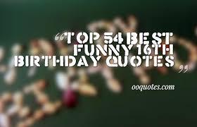 top 54 best funny 16th birthday es