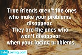 true friends aren t the ones who make your problems