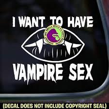 I Want To Have Vampire Sex Vinyl Decal Sticker Gorilla Decals