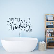 Bathroom Wall Decal Soak Your Troubles Away Home Wall Decor Etsy In 2020 Bathroom Wall Decals Vinyl Wall Quotes Home Wall Decor
