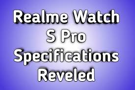 Realme Watch S Pro Specifications Reveled