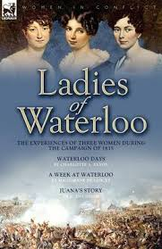 Ladies of Waterloo: The Experiences of Three Women During the Campaign of  1815 - Charlotte A Eaton; Magdalene De Lancey; Juana Smith; | Foyles  Bookstore