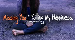 missing you quotes killing my happiness