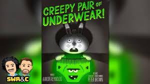 Creepy Pair of Underwear by Aaron Reynolds — STORYTIME WITH RYAN & CRAIG