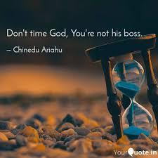 don t time god you re n quotes writings by chinedu ariahu