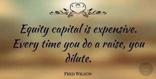 fred wilson equity capital is expensive every time you do a