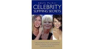 Celebrity Slimming Secrets: The World's Most Glamorous People Reveal Their  Amazing Slimming Secrets by Adele Parker