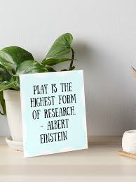 Play Is The Highest Form Of Research Art Board Print By Charloni Redbubble