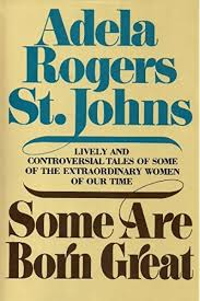 Some Are Born Great: St. Johns, Adela Rogers: 9780385087698: Amazon.com:  Books