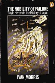 9780140045109: The Nobility of Failure: Tragic Heroes in the History of  Japan - AbeBooks - Morris, Ivan: 0140045104