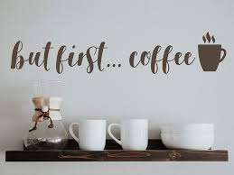 Amazon Com Story Of Home Llc But First Coffee Decal Coffee Vinyl Wall Decal Kitchen Wall Decal Home Kitchen