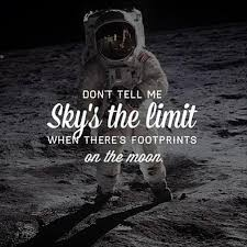 don t tell me the sky s the limit when there s footprints on the