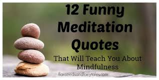funny meditation quotes that will teach you about mindfulness