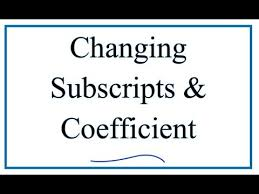 changing subscripts and coefficients