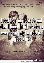 i feel lost my best friend died i loved him he was my everything