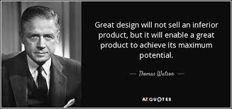 thomas watson jr quote great design will not sell an inferior