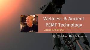 Human Wellness & Ancient PEMF Technology - Adrian Armstrong - Reconsider 5G  May 2020