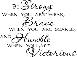 Amazon Com Be Strong When You Are Weak Brave When You Are Scared And Humble When You Are Victorious Inpsirational Home Vinyl Wall Decals Sayings Art Lettering Arts Crafts Sewing