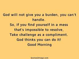 god will not give you a burden good morning quotes image