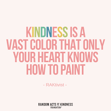 random acts of kindness kindness quote kindness is a vast