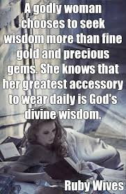 quotes about wisdom a godly w chooses to seek wisdom more than