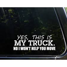 Yes This Is My Truck No I Won T Help You Move 9 X 2 Vinyl Die Cut Decal Bumper Sticker For Windows Cars Trucks Laptops Etc Sign Depot Sd1 8031 Walmart Com