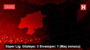 Süper Lig: Göztepe: 3 Sivasspor: 1 (Maç sonucu) - Spor