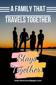 family trip quotes about travel and family inspiring family