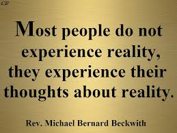 most people do not experience reality they experience their