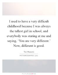 i used to have a very difficult childhood because i was always