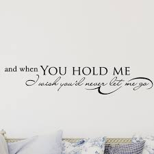 Firesidehome And When You Hold Me I Wish You D Never Let Me Go Wall Decal Wayfair