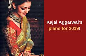 kajal aggarwal plans for 2019 kajal