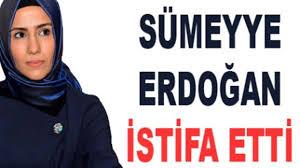 Sümeyye Erdoğan Görevinden İstifa Etti