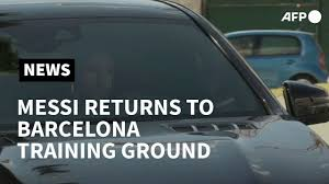 Football Messi Returns To Barcelona Training Ground Afp Youtube