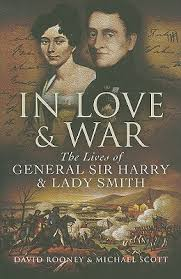 In Love & War: The Lives of General Sir Harry & Lady Smith by David Rooney