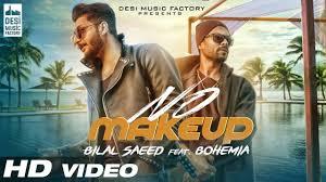 no make up bilal saeed ft bohemia