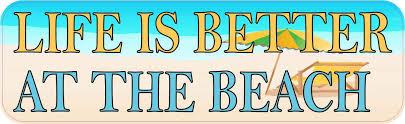 10in X 3in Life Is Better At The Beach Bumper Sticker Stickertalk